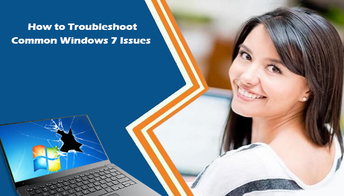 Troubleshoot Common Windows 7 Issues