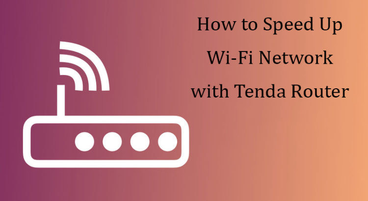 How to Speed Up Wi-Fi Network with Tenda Router