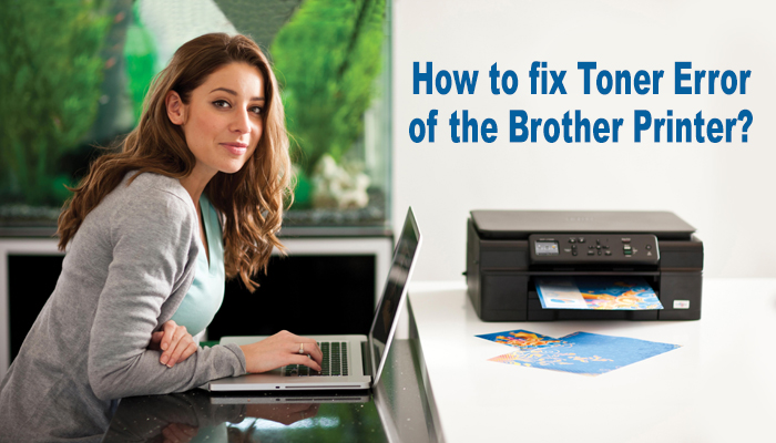 How to fix Toner Error of the Brother Printer