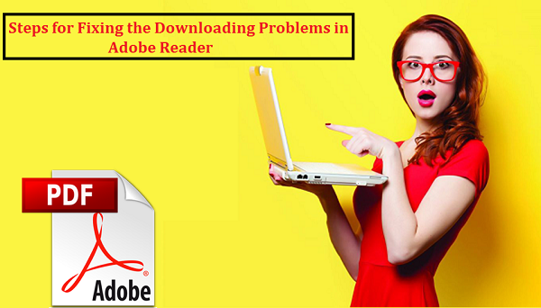 Steps for fixing the downloading problems in adobe reader