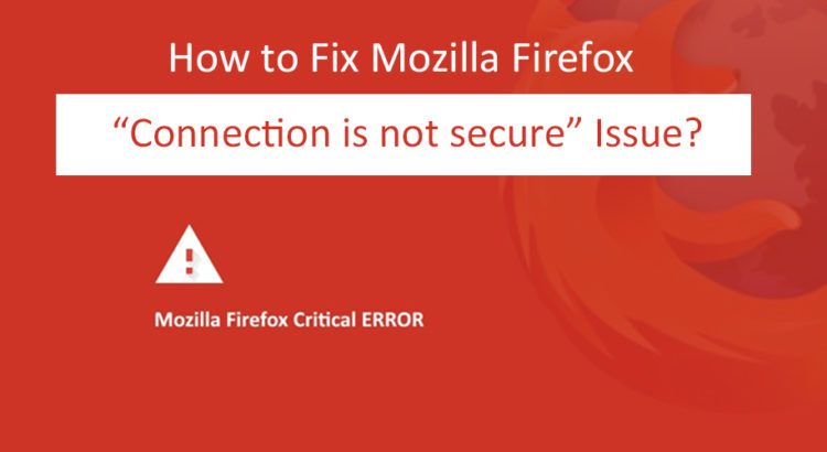 "SEC_ERROR_UNKNOWN_ISSUER: How to Fix Mozilla Firefox ""Connection is not secure"" Issue?"