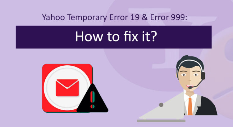 Yahoo Temporary Error 19 & Error 999: How to fix it?