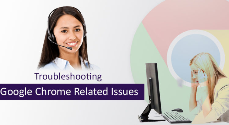 Troubleshooting Google Chrome related issues