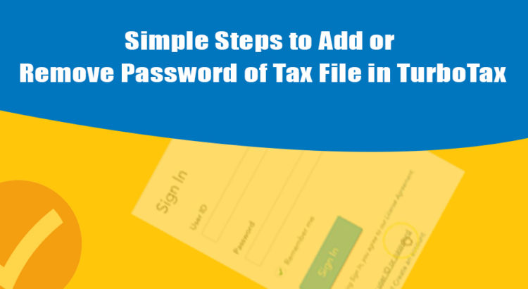 Simple Steps to Add or Remove Password of Tax File in TurboTax