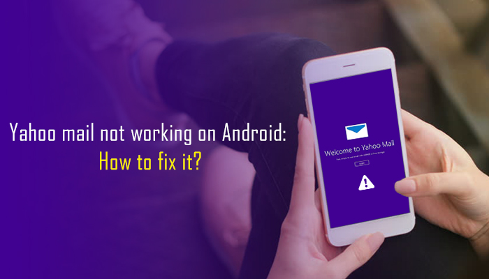 Yahoo mail not working on Android: How to fix it?