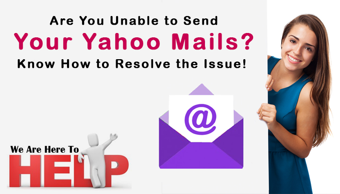 Are You Unable to Send Your Yahoo Mails- Know How to Resolve the Issue!