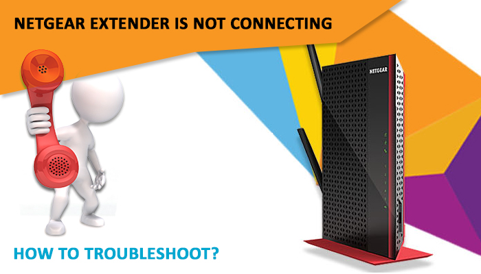 Netgear Extender is not Connecting: How to Troubleshoot