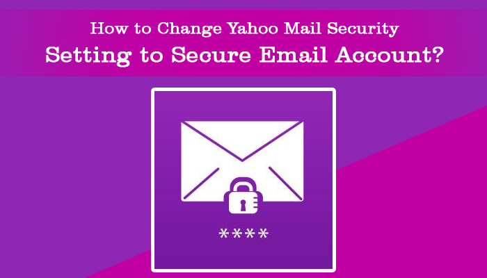 How to Change Yahoo Mail Security Setting to Secure Email Account