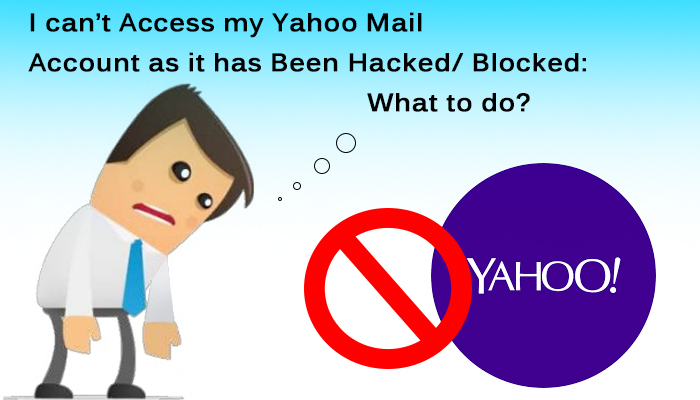 I can't access my Yahoo Mail account as it has been hacked_ blocked- What to do-