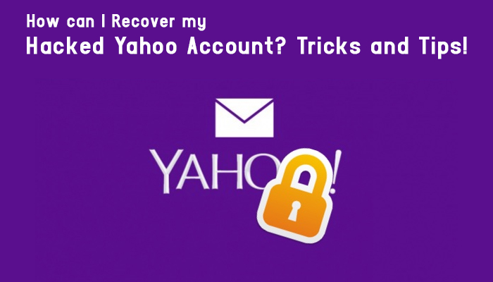 How can I Recover my Hacked Yahoo Account- Tricks and Tips!