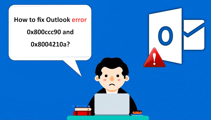 How to fix Outlook error 0x800ccc90 and 0x8004210a-