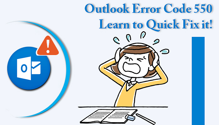 Outlook Error Code 550- Learn to Quick Fix it!